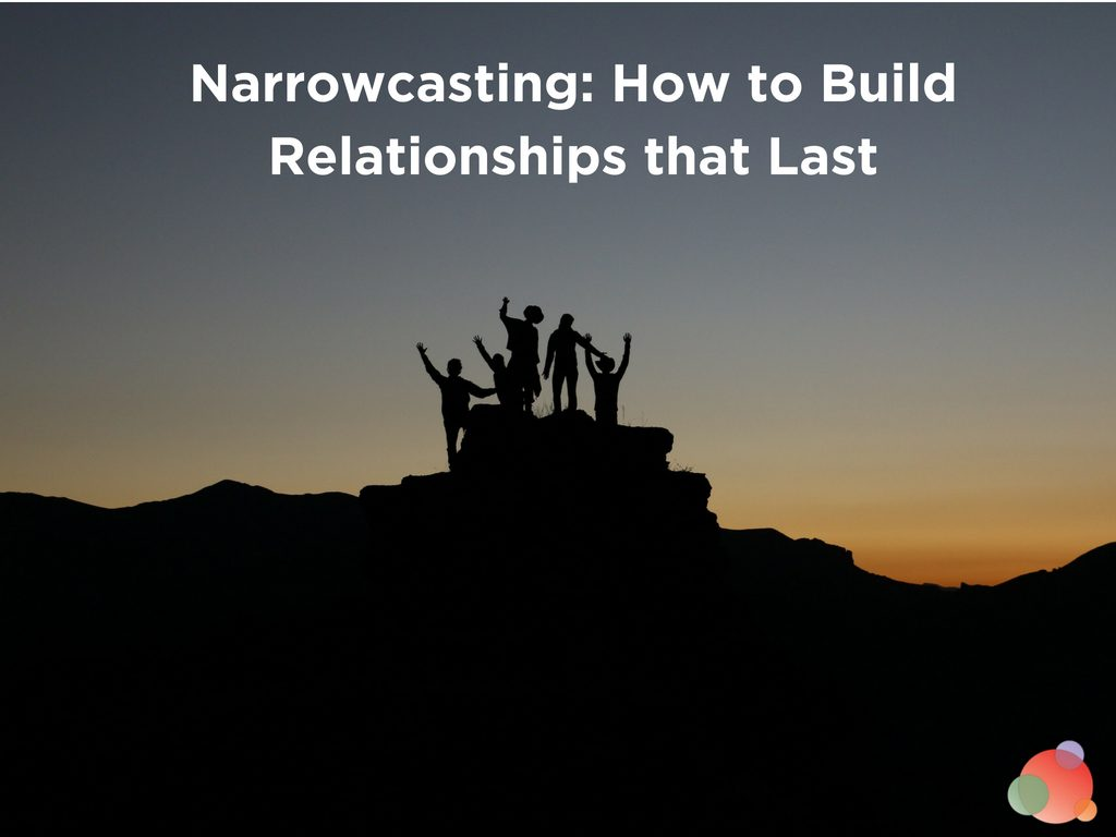Narrowcasting How to Build Relationships that Last