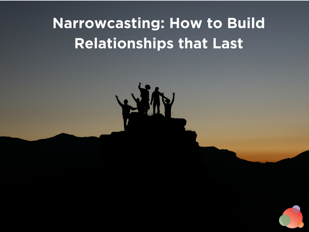 Narrowcasting: How to Build Relationships that Last Spin Sucks