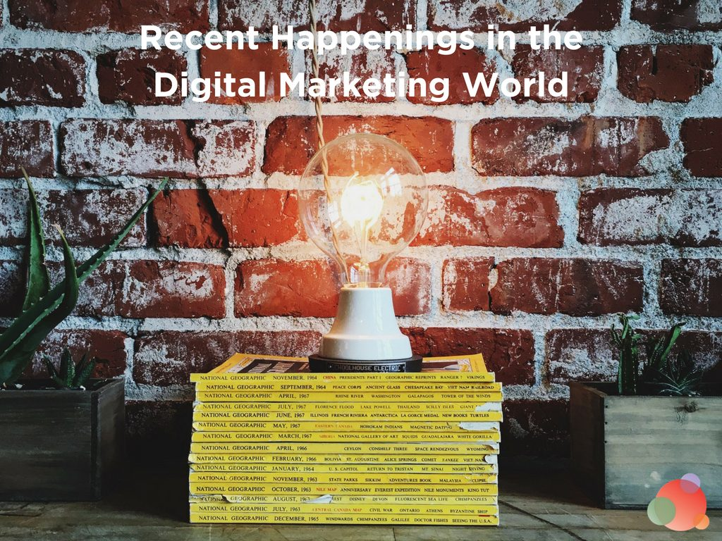 Recent Happenings in the Digital Marketing World