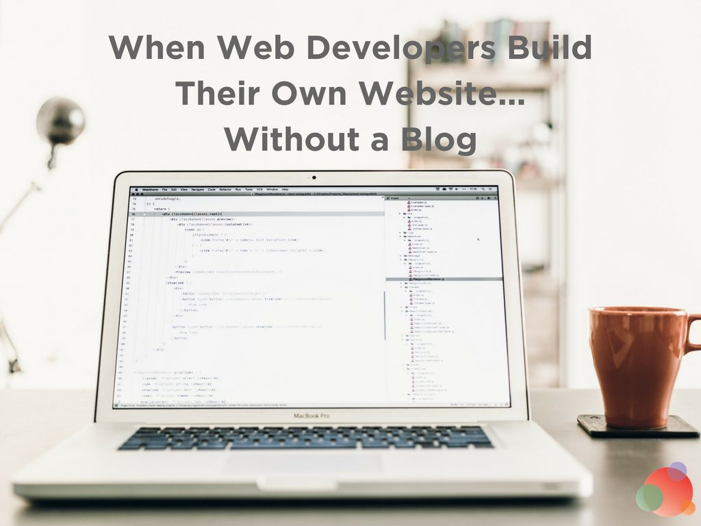 When Web Developers Build Their Own Website...Without a Blog