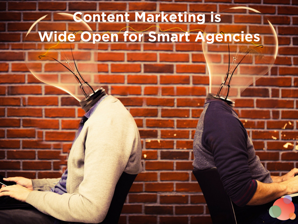 Content Marketing is a Wide Open Field for Smart Agencies