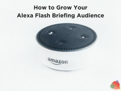 How to Grow Your Alexa Flash Briefing Audience