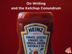 On Writing and the Ketchup Conundrum