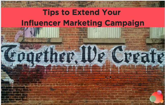 Influencer Marketing: Tips to Extend Your Current Campaigns