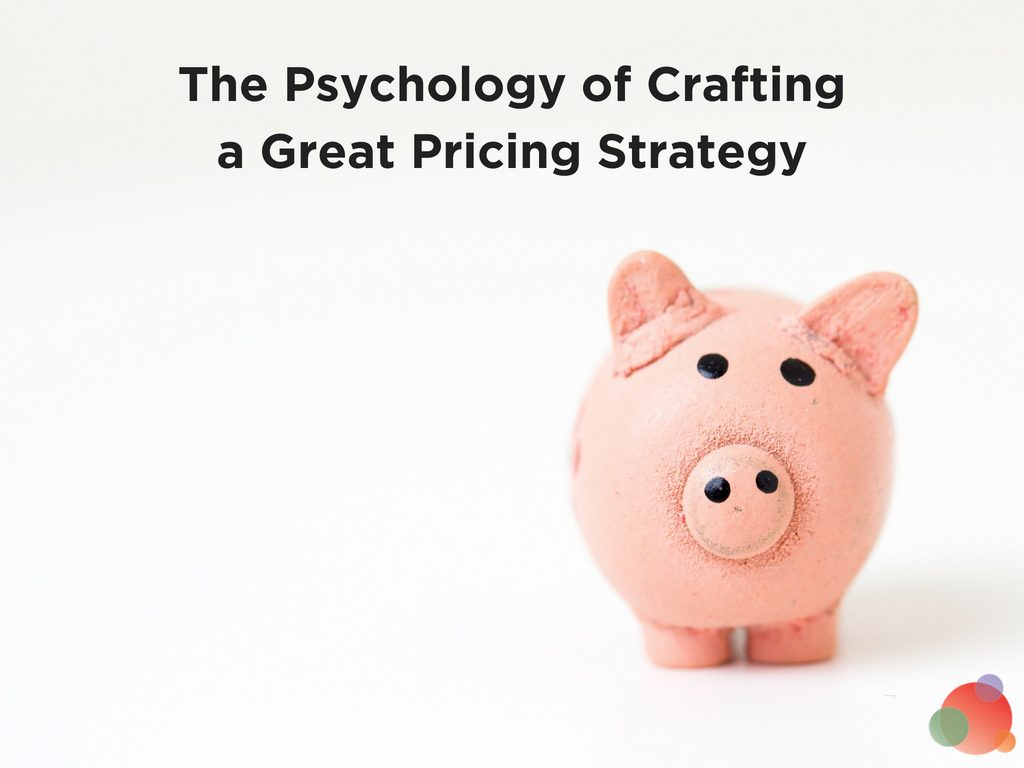 The Psychology of Crafting a Great Pricing Strategy