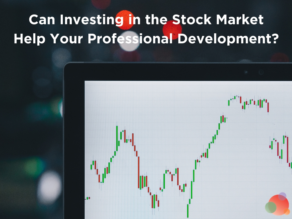 Can Investing in the Stock Market Help Your Professional Development