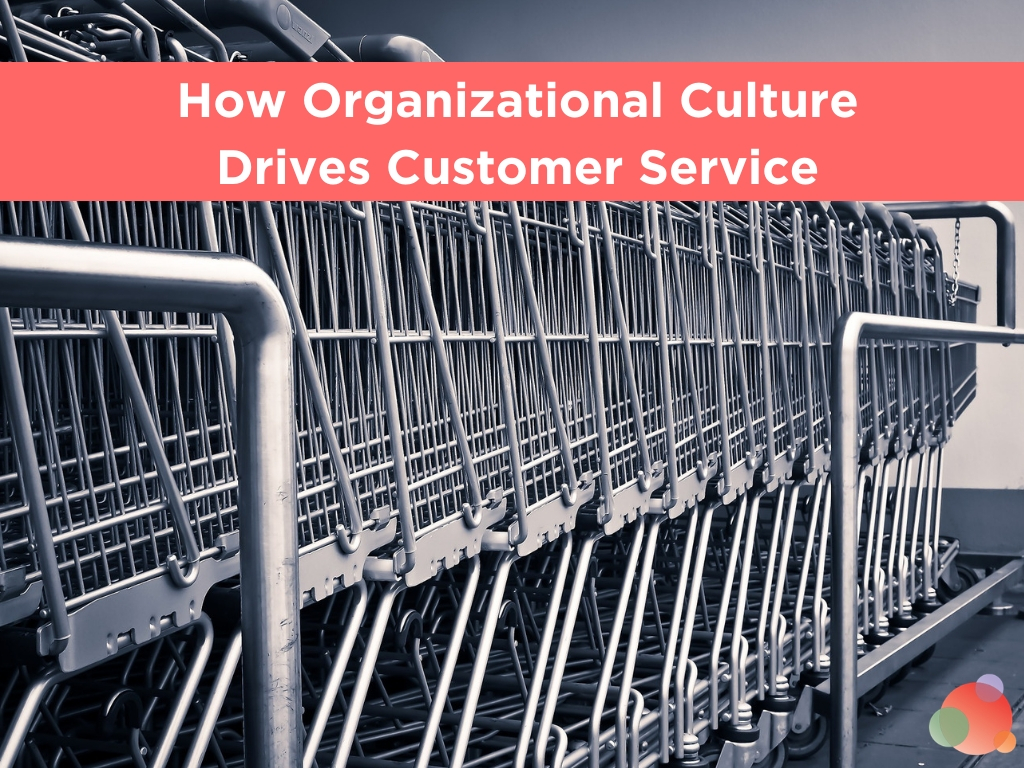 How Organizational Culture Drives Customer Service