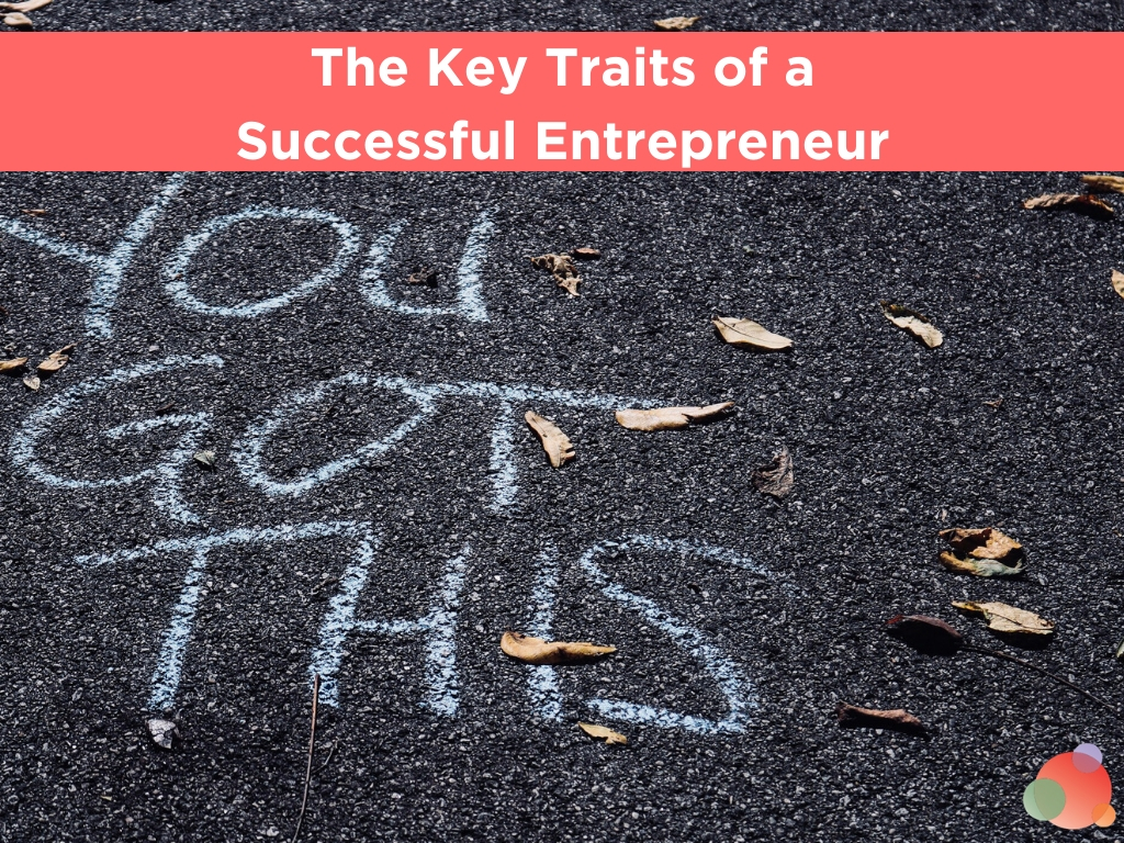 The Key Traits of a Successful Entrepreneur
