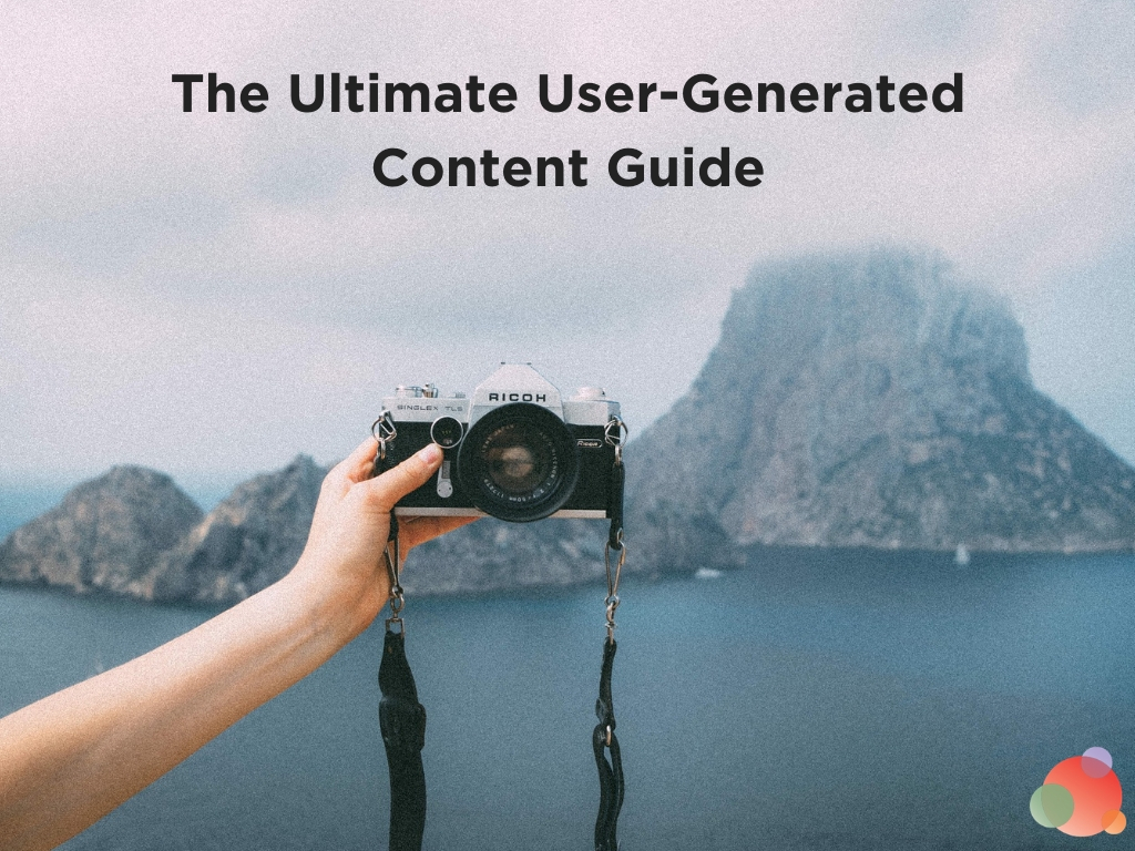The Ultimate User-Generated Content Guide