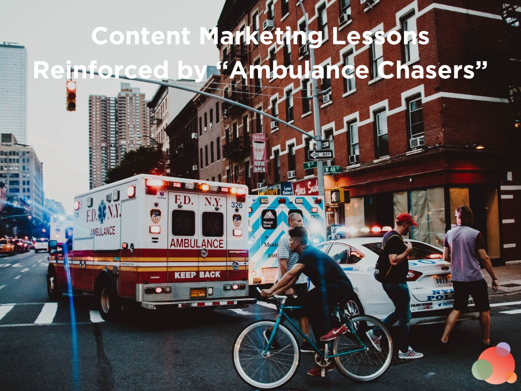 "Three Content Marketing Lessons Reinforced by ""Ambulance Chasers"""
