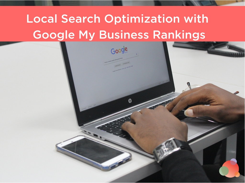 Local Search Optimization with Google My Business Rankings