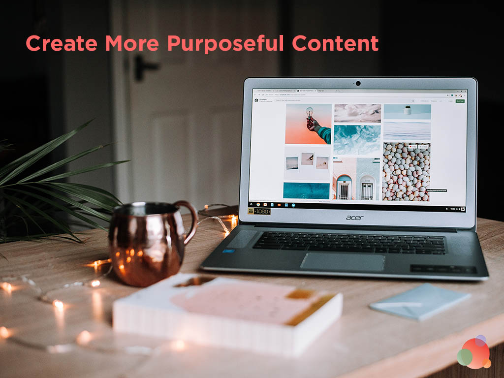 Less Is More: How to Create More Purposeful Content
