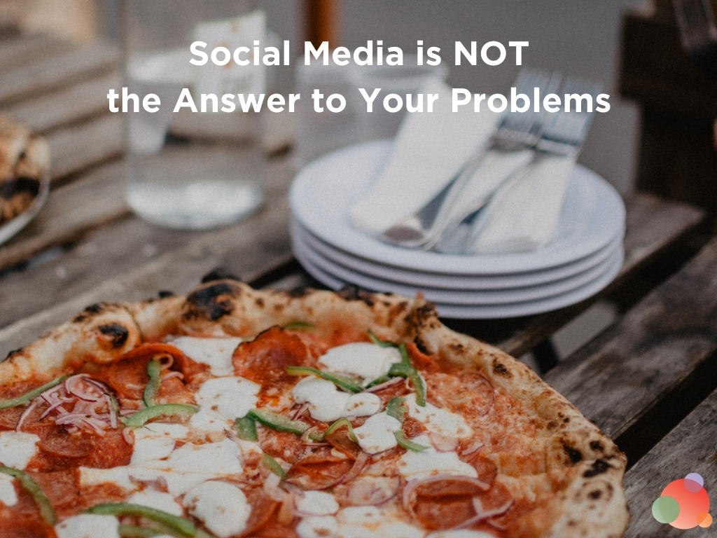 Social Media is NOT the Answer to Your Problems