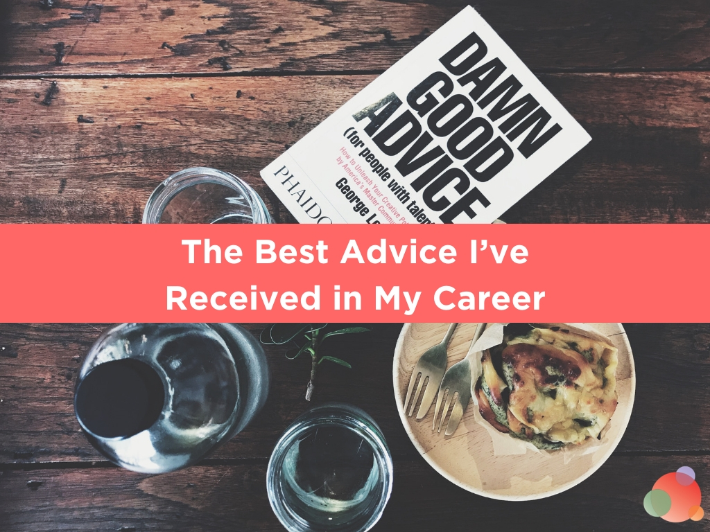 The Best Advice I've Received in My Career
