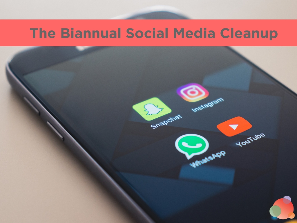 The Biannual Social Media Cleanup
