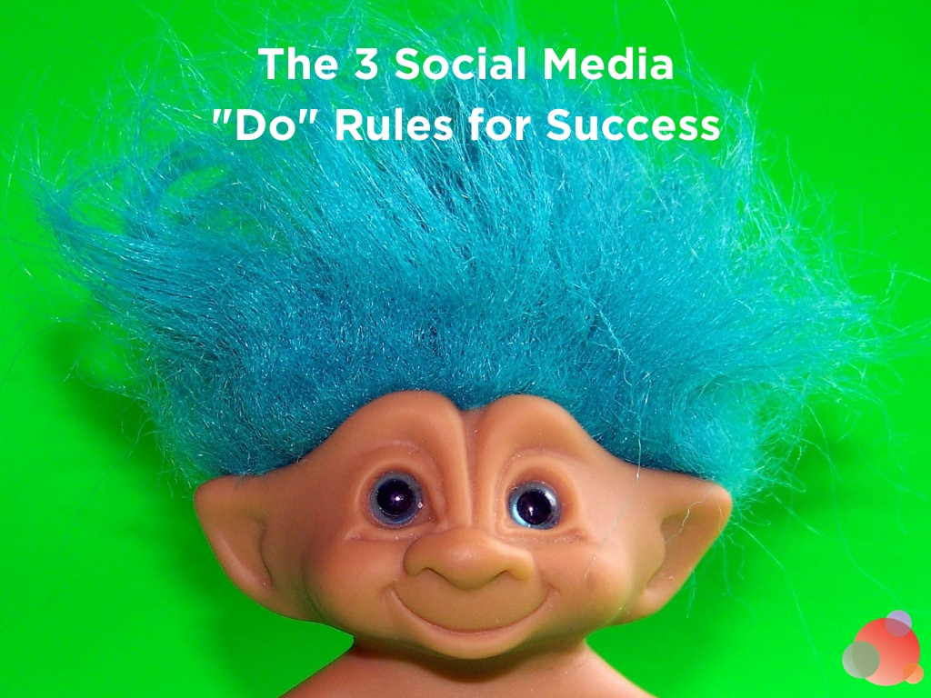 The Three Social Media _Do_ Rules for Success