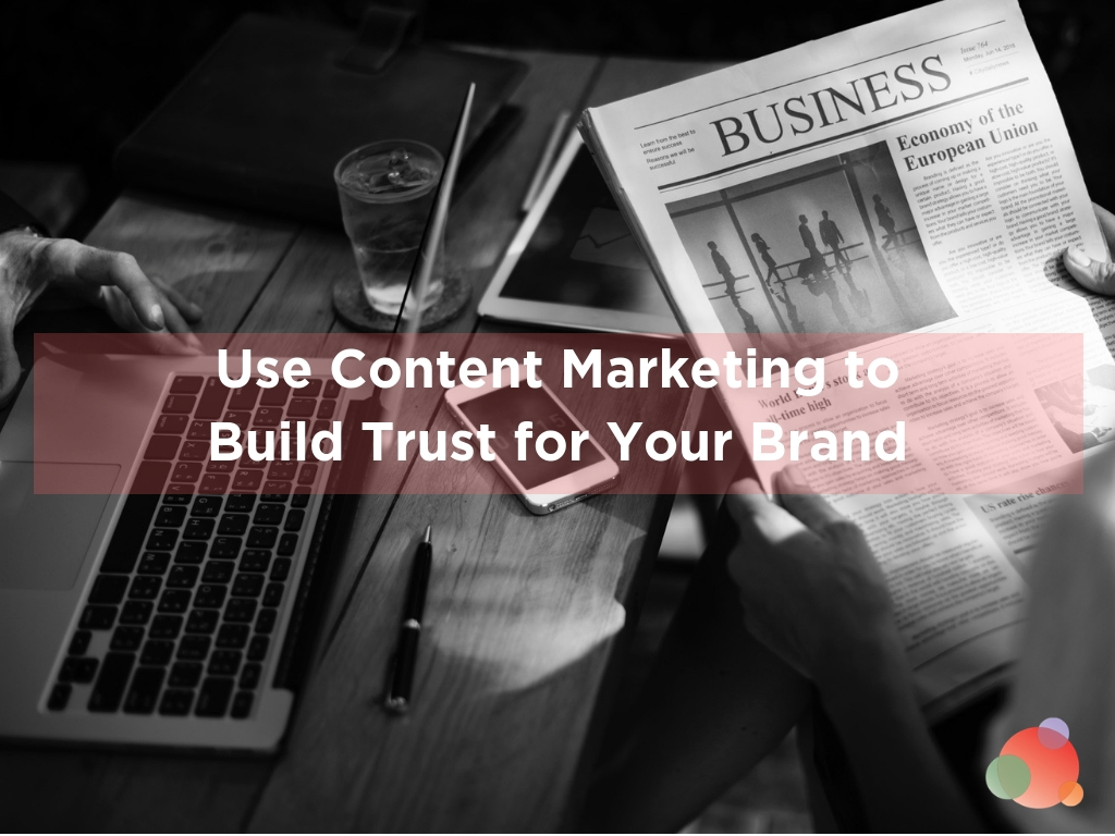 Use Content Marketing to Build Trust for Your Brand