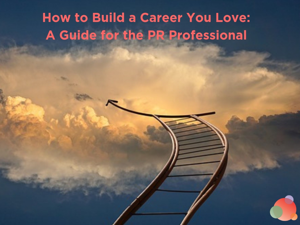 Build a Career You Love: A Guide for the PR Professional