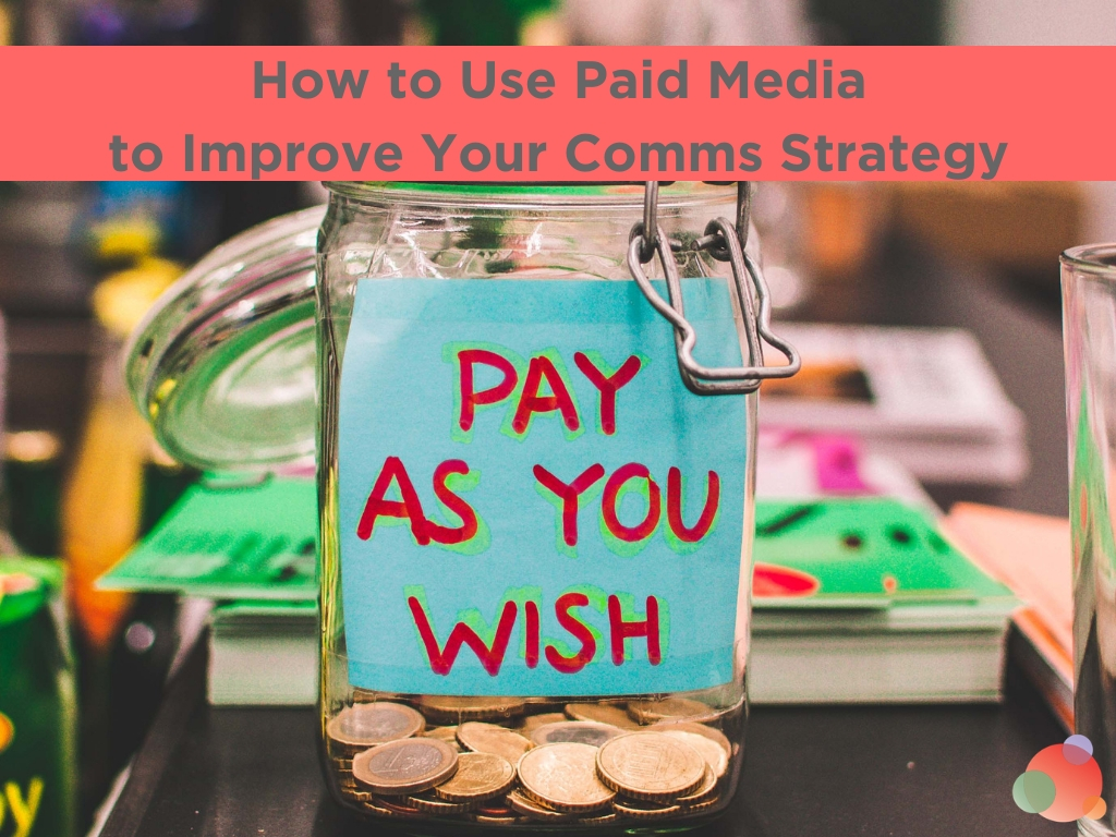 How to Use Paid Media to Improve Your Comms Strategy