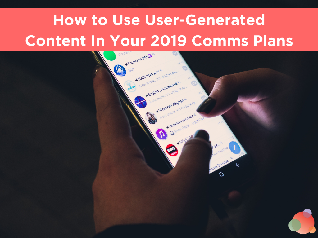How to Use User-Generated Content In Your 2019 Comms Plans