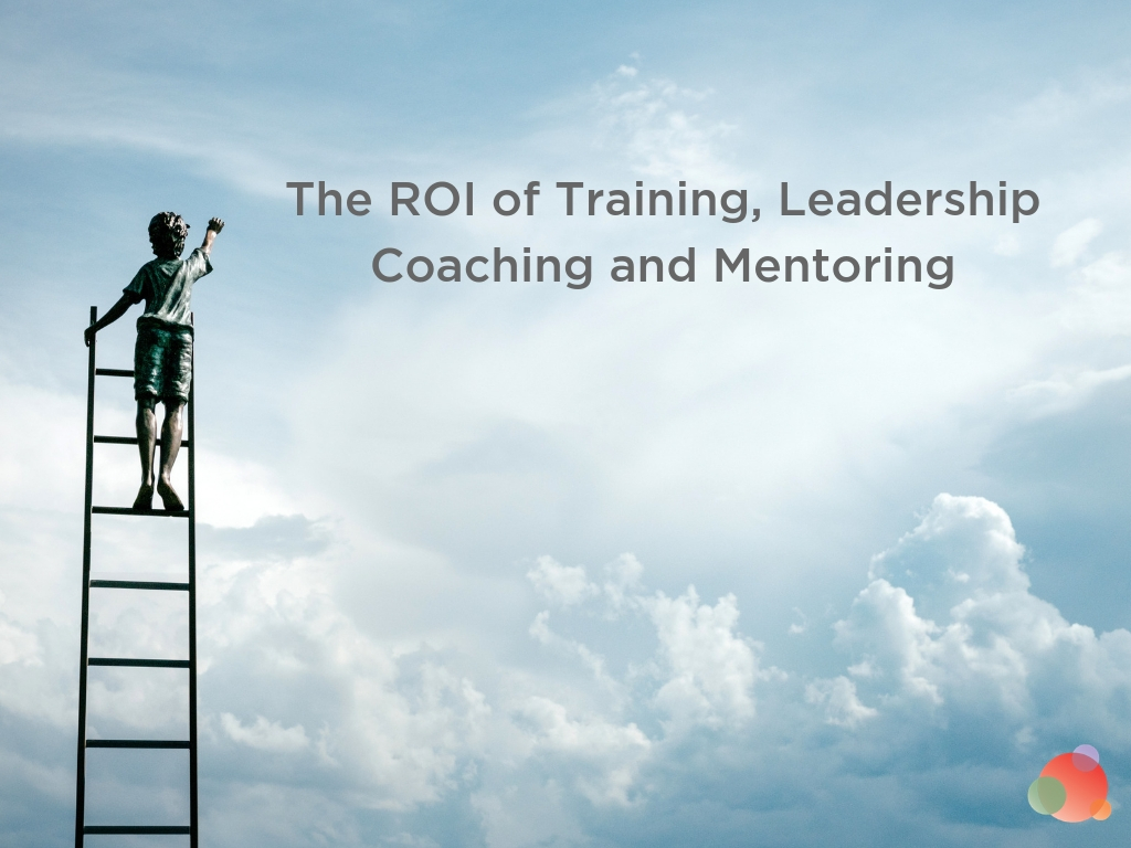 The ROI of Training, Leadership Coaching, and Mentoring