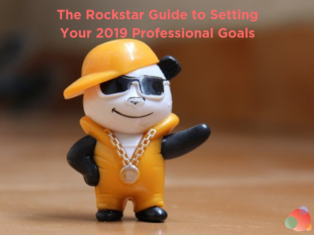 The Rockstar Guide to Setting Professional Goals in 2019