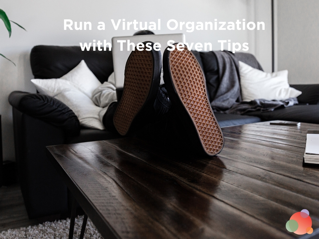 Run a Virtual Organization with These Seven Tips