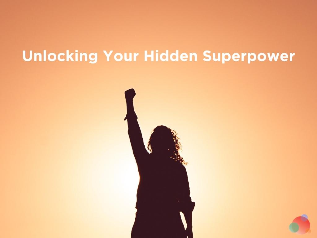unlocking your hidden superpower