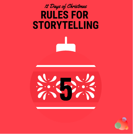 12 Days of Christmas: Five Rules of Effective Storytelling