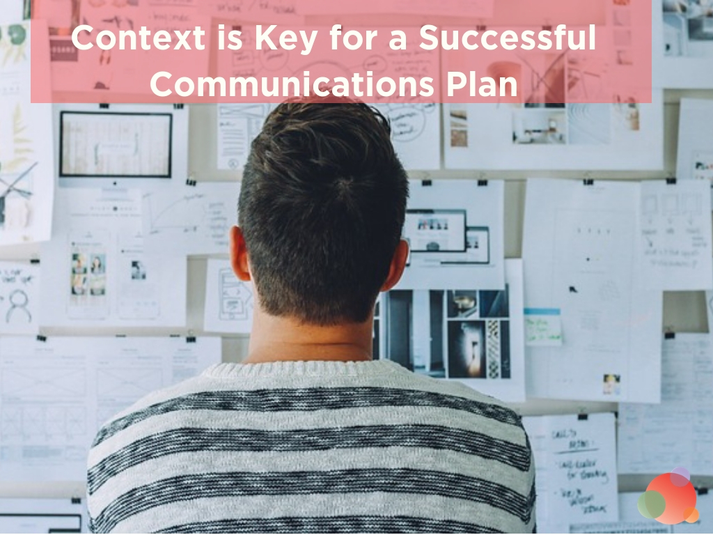 Context is Key for a Successful Communications Plan