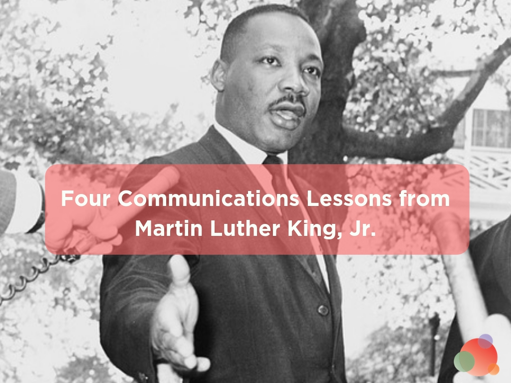Four Communications Lessons from Martin Luther King, Jr.