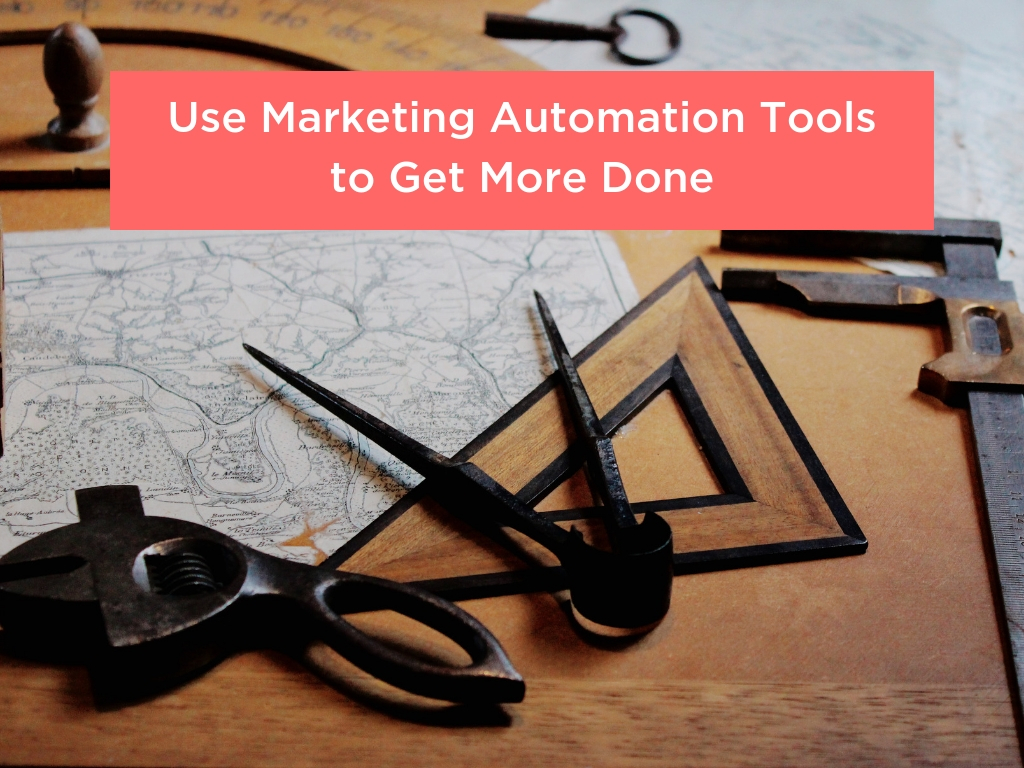 use marketing automation tools to get more done