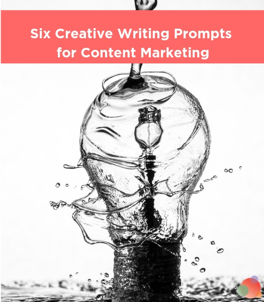 Six Creative Writing Prompts for Content Marketing