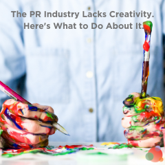 The PR Industry Lacks Creativity. Here's What to Do About It.