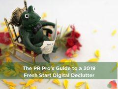 The PR Pro's Guide to a 2019 Fresh Start Digital Declutter