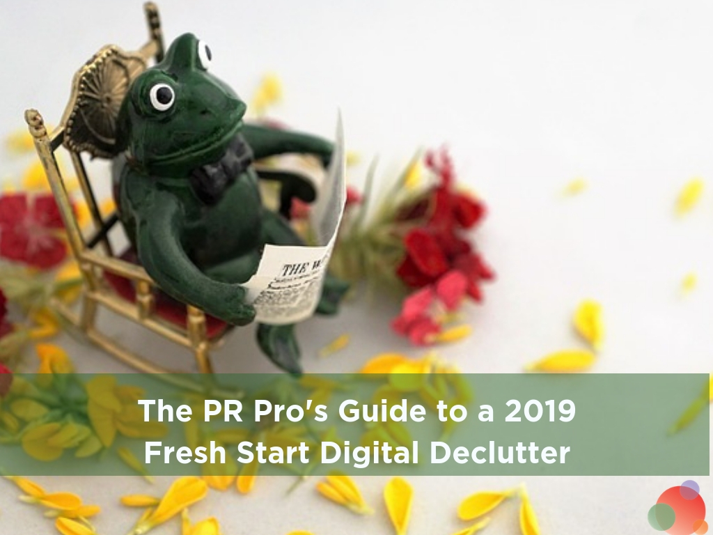 The PR Pro's Guide to a 2019 Fresh Start Digital Declutter