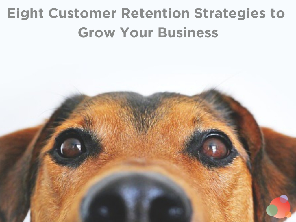 Eight Customer Retention Strategies to Grow Your Business