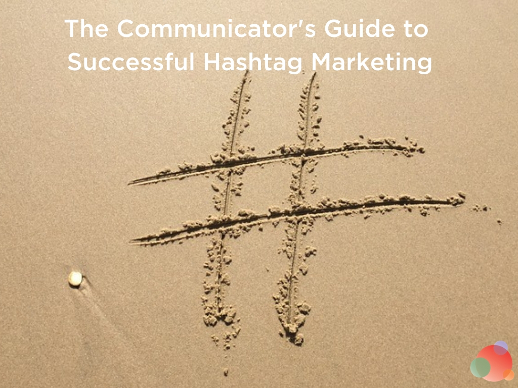The Communicator's Guide to Successful Hashtag Marketing