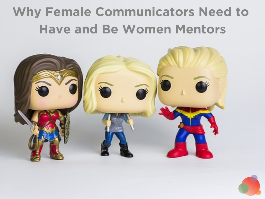 Why Female Communicators Need to Have and Be Women Mentors