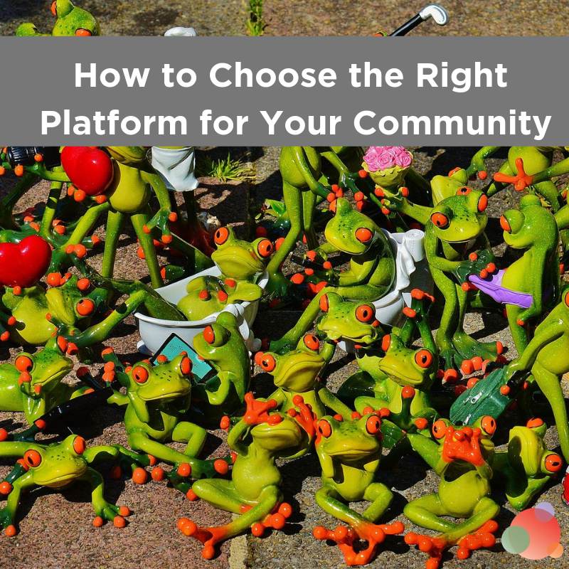 How to Choose the Right Platform for Your Community