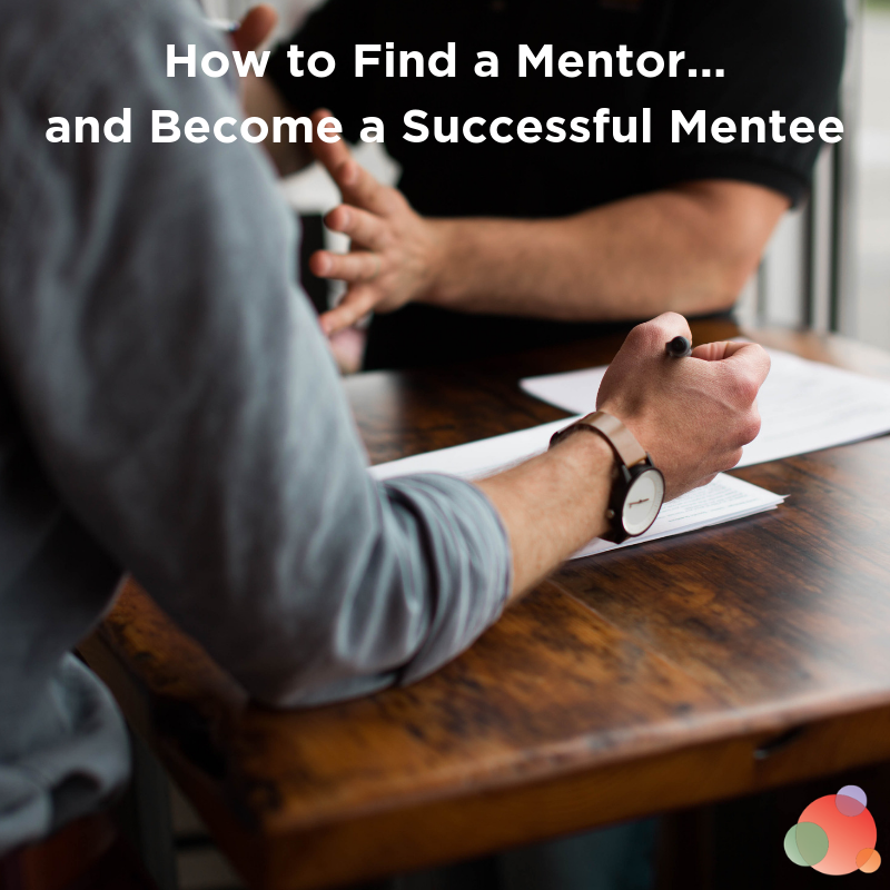 How to Find a Mentor...and Become a Successful Mentee