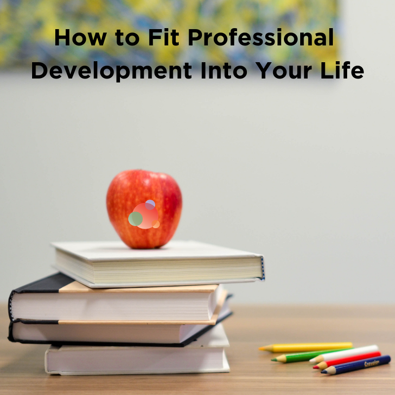 How to Fit Professional Development Into Your Life