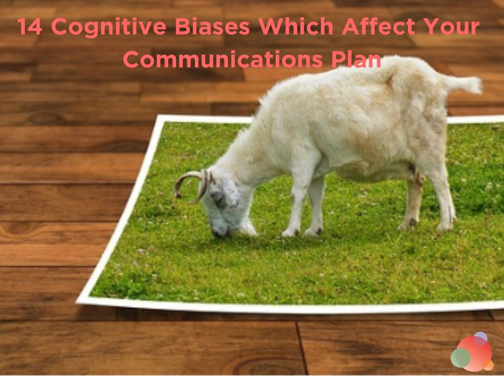 14 Cognitive Biases Which Affect Your Communications Plan