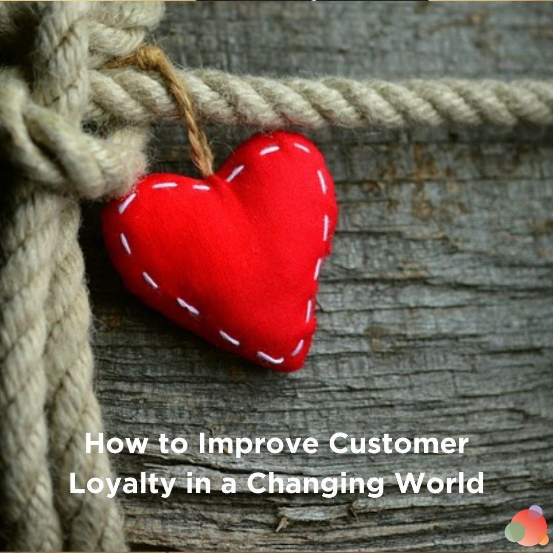 How to Improve Customer Loyalty in a Changing World
