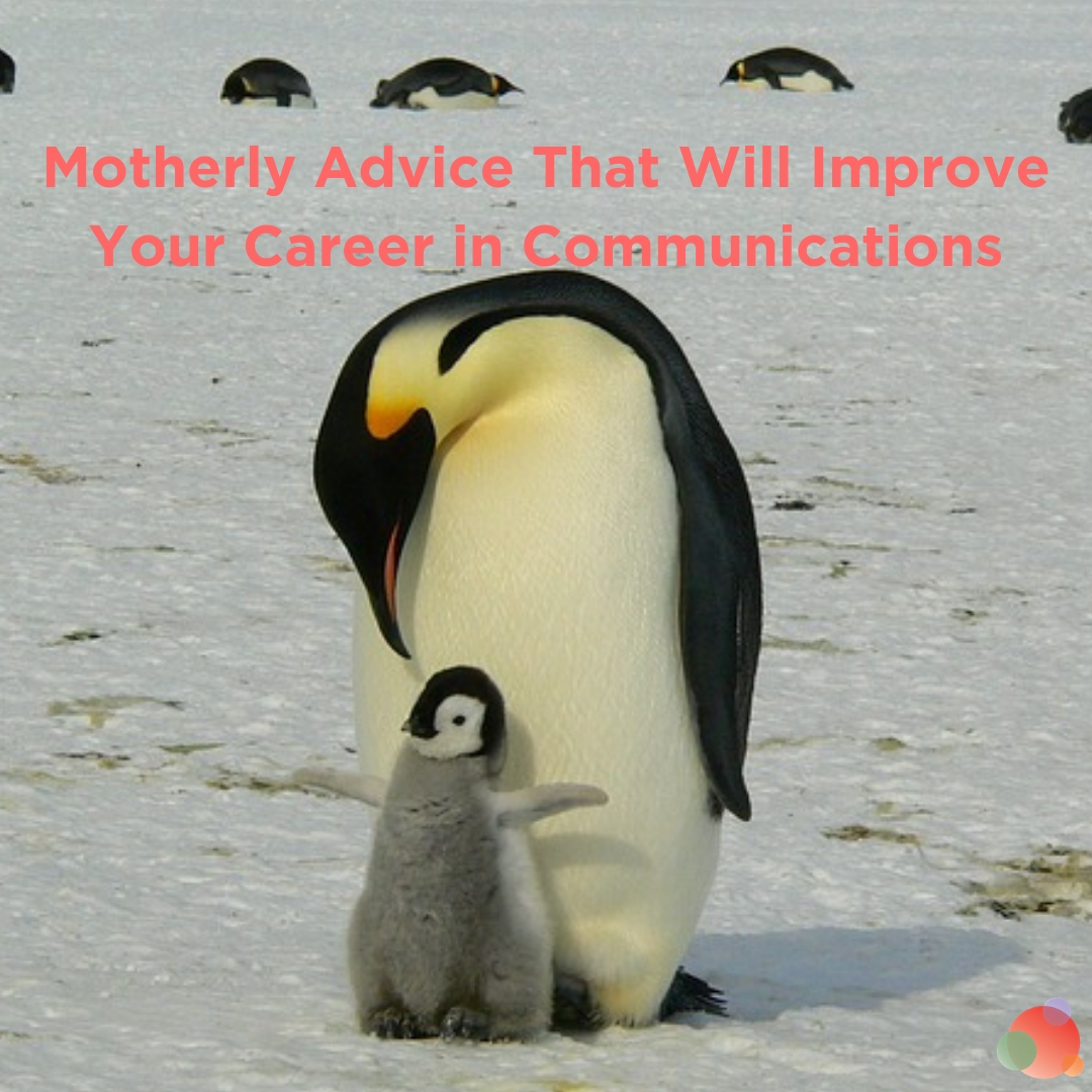 Motherly Advice That Will Improve Your Career in Communications