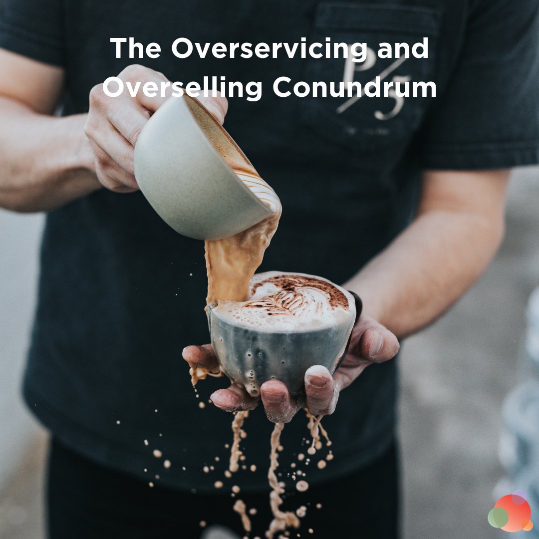 The Overservicing and Overselling Conundrum