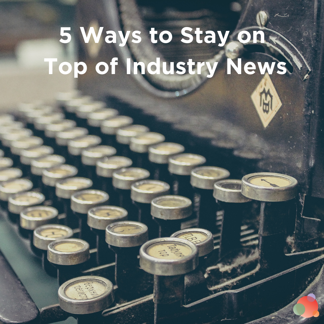 5 Ways to Stay on Top of Industry News