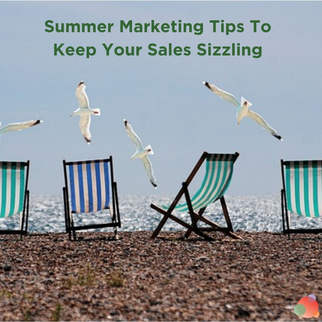 Summer Marketing Tips To Keep Your Sales Sizzling