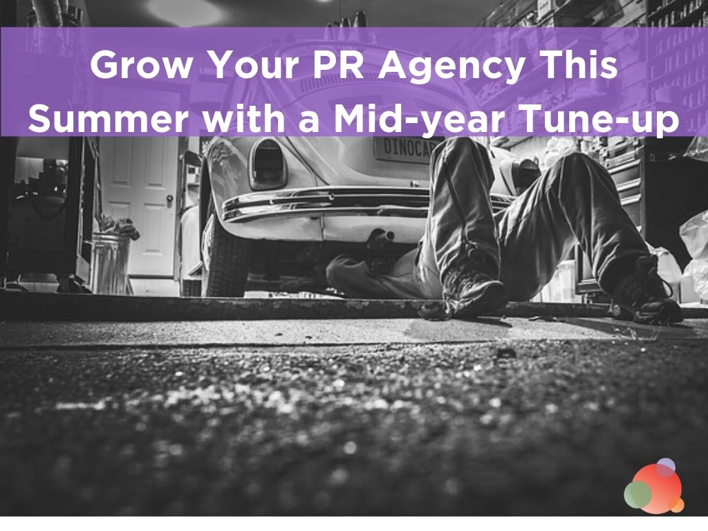 Grow Your PR Agency This Summer with a Mid-year Tune-up
