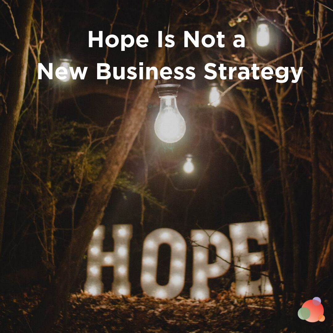 Hope Is Not a New Business Strategy